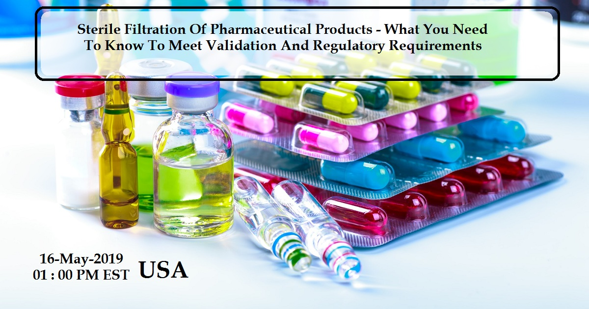 Sterile Filtration Of Pharmaceutical Products - What You Need To Know To Meet Validation And Regulatory Requirements