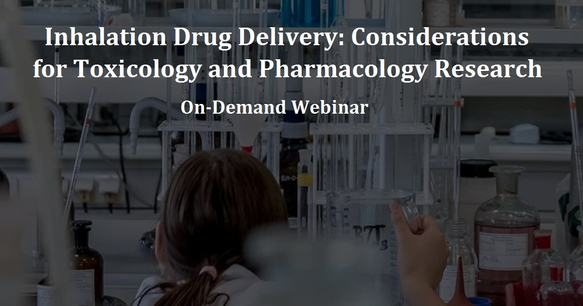 Inhalation Drug Delivery: Considerations for Toxicology and Pharmacology Research