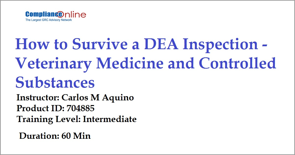 How to Survive a DEA Inspection - Veterinary Medicine and Controlled Substances