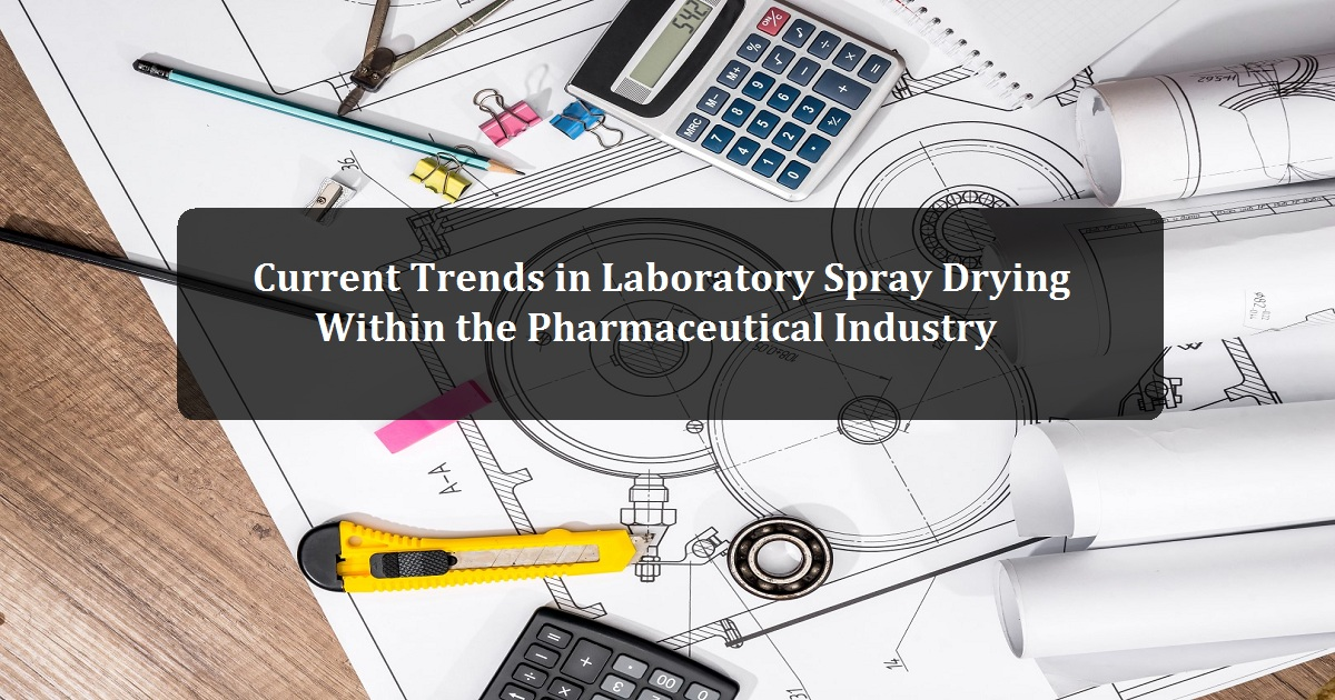 Current Trends in Laboratory Spray Drying Within the Pharmaceutical Industry