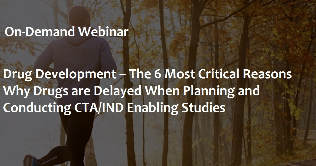Drug Development – The 6 Most Critical Reasons Why Drugs are Delayed When Planning and Conducting CTA/IND Enabling Studies