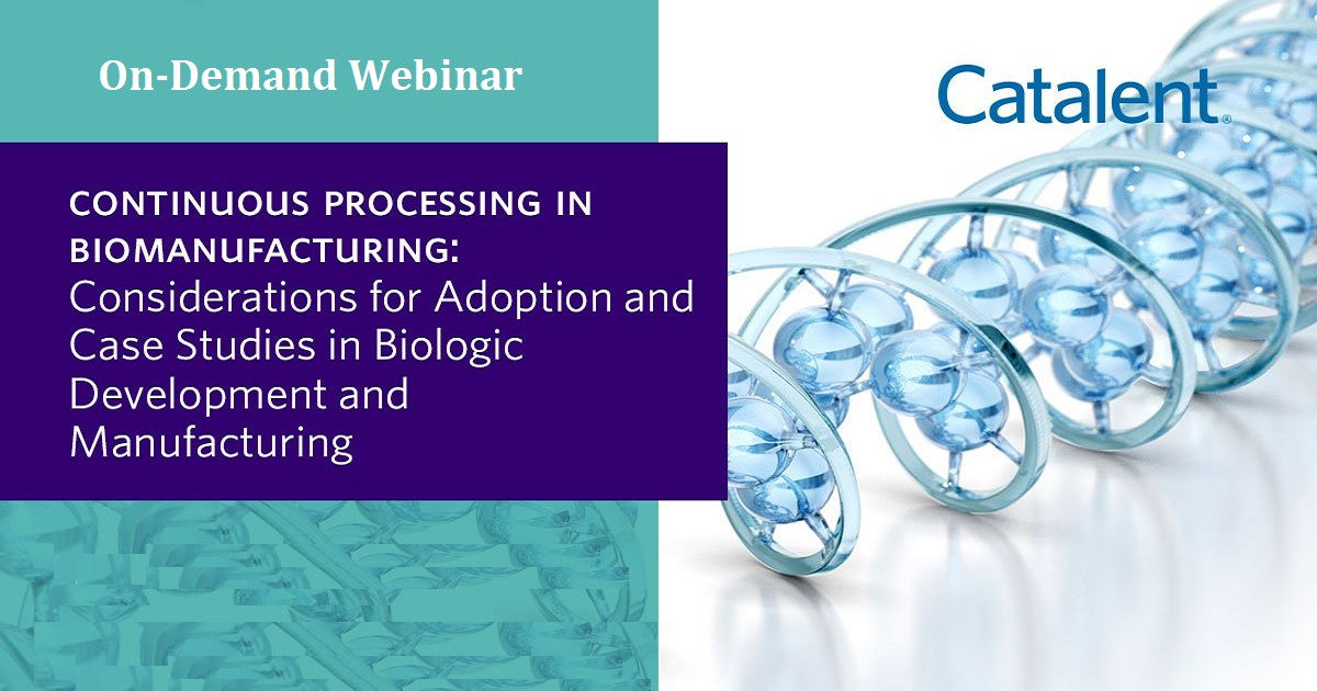 Continuous Processing in Biomanufacturing: Considerations for Adoption and Case Studies in Biologic Development and Manufacturing