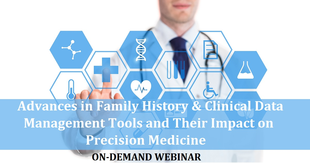Advances in Family History & Clinical Data Management Tools and Their Impact on Precision Medicine