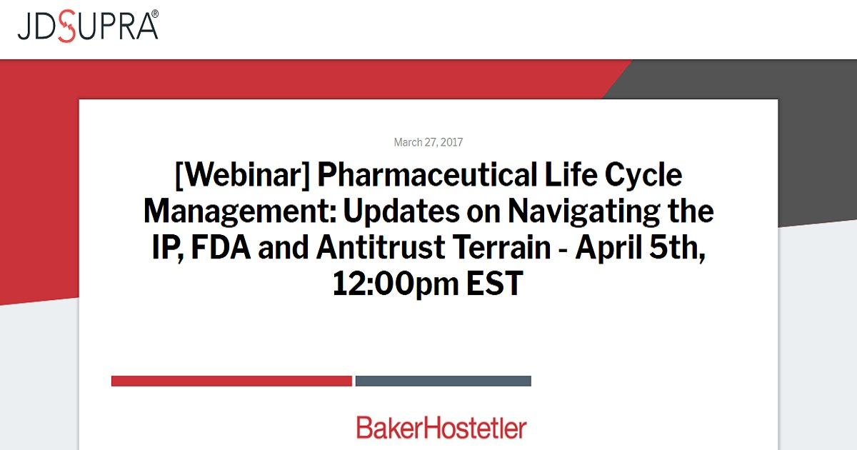 Pharmaceutical Life Cycle Management: Updates on Navigating the IP, FDA and Antitrust Terrain