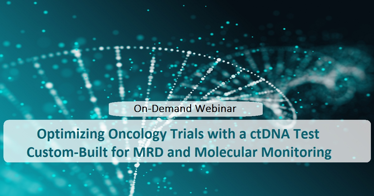 Optimizing Oncology Trials with a ctDNA Test Custom-Built for MRD and Molecular Monitoring