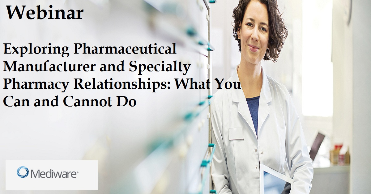 Exploring Pharmaceutical Manufacturer and Specialty Pharmacy Relationships: What You Can and Cannot Do