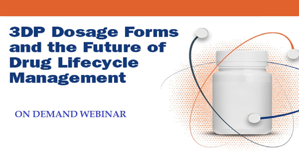 3DP Dosage Forms and the Future of Drug Lifecycle Management