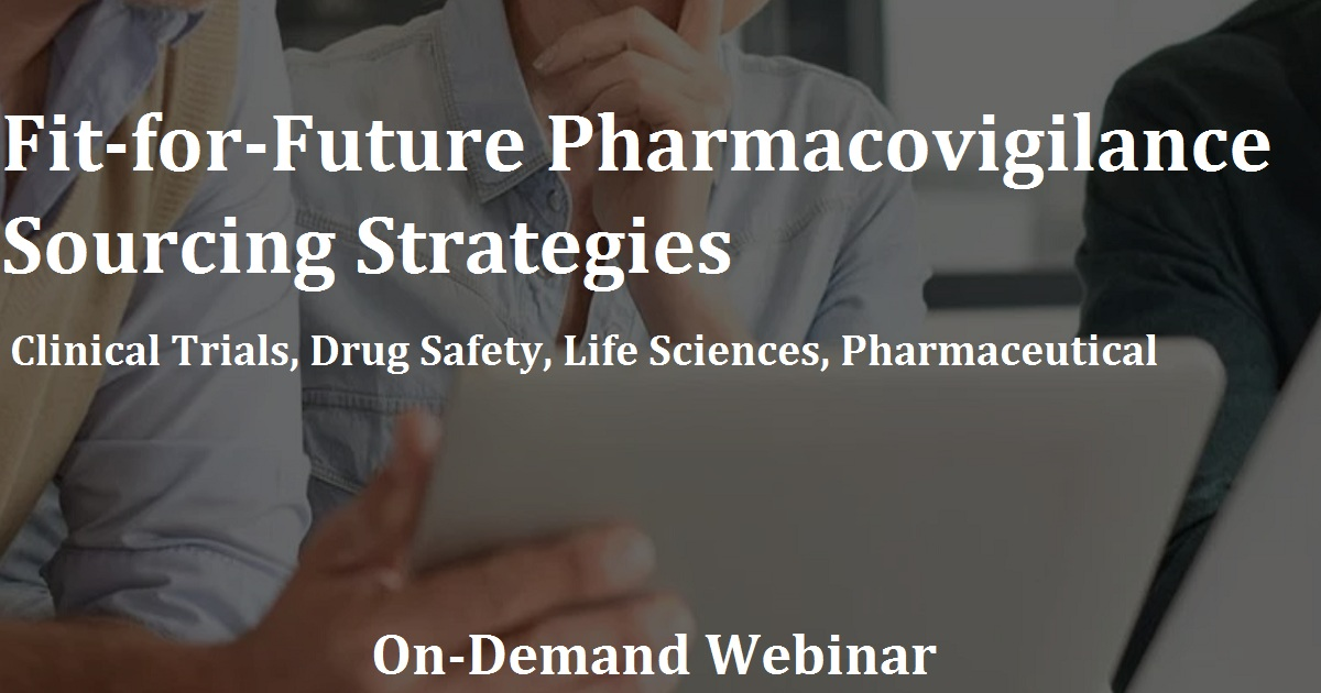 Fit-for-Future Pharmacovigilance Sourcing Strategies