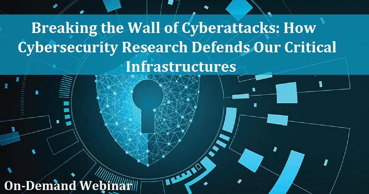 Breaking the Wall of Cyberattacks: How Cybersecurity Research Defends Our Critical Infrastructures