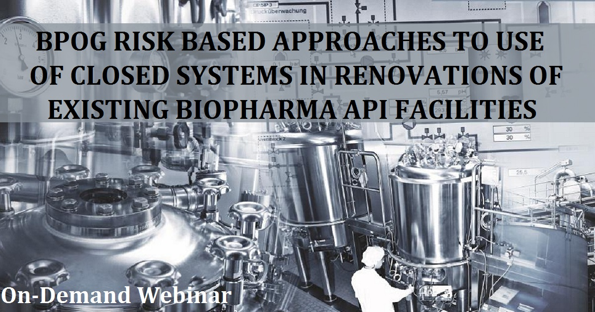 BPOG RISK-BASED APPROACHES TO USE OF CLOSED SYSTEMS IN RENOVATIONS OF EXISTING BIOPHARMA API FACILITIES