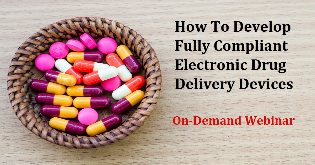 How To Develop Fully Compliant Electronic Drug Delivery Devices