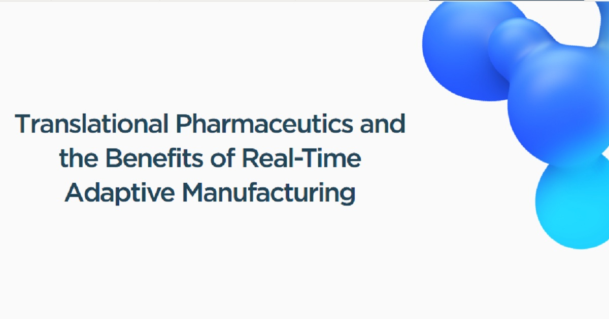 Translational Pharmaceutics and the Benefits of Real-Time Adaptive Manufacturing