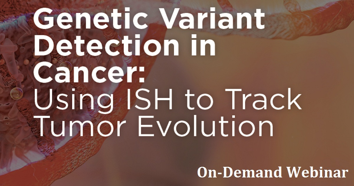 Genetic Variant Detection in Cancer: Using ISH to Track Tumor Evolution