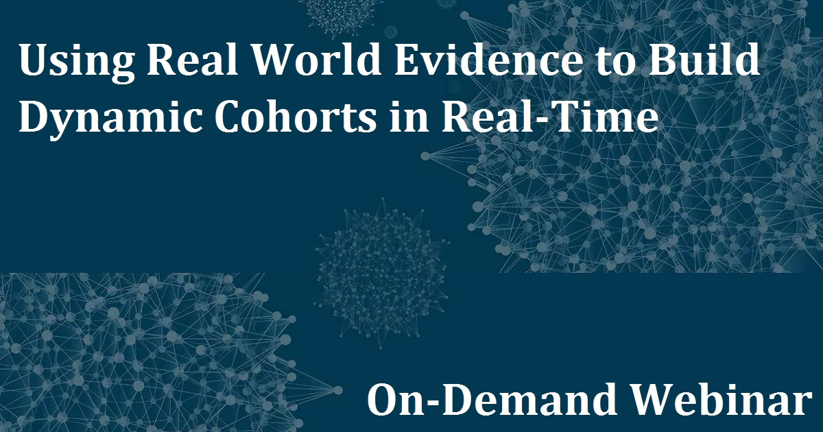 Using Real World Evidence to Build Dynamic Cohorts in Real-Time