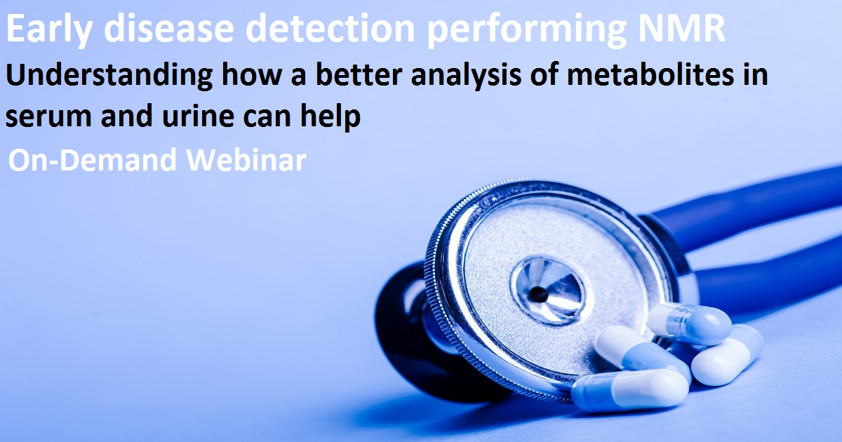 Early disease detection performing NMR - Understanding how a better analysis of metabolites in serum and urine can help