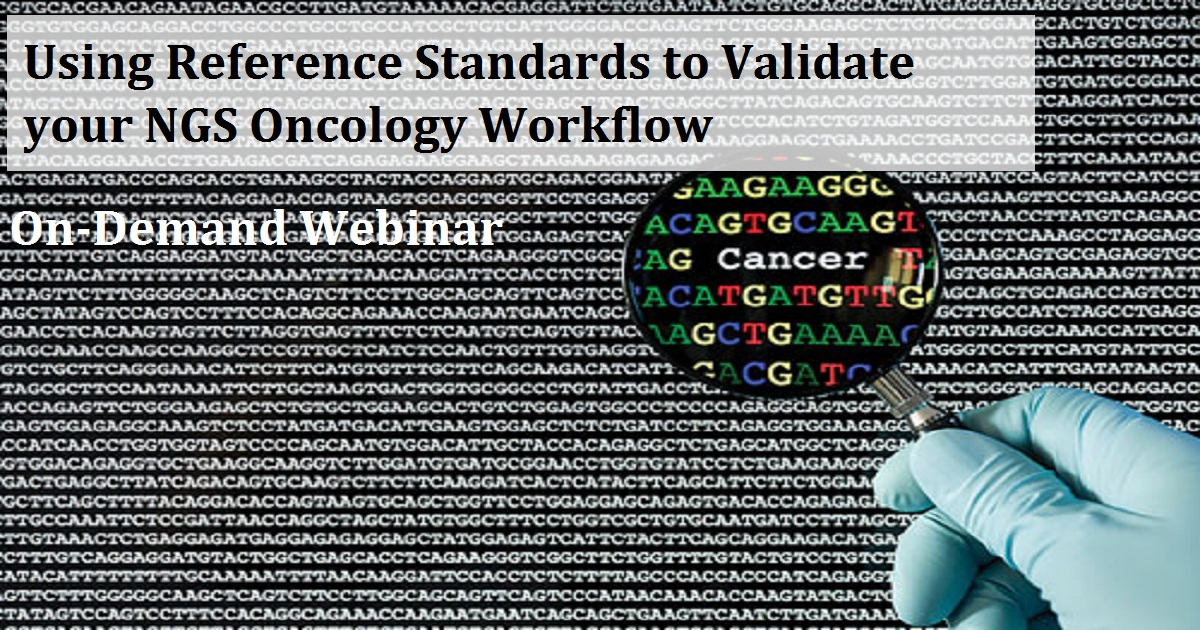 Using Reference Standards to Validate your NGS Oncology Workflow