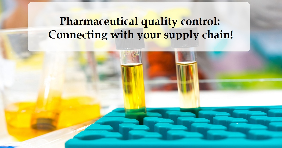 Pharmaceutical quality control: Connecting with your supply chain!