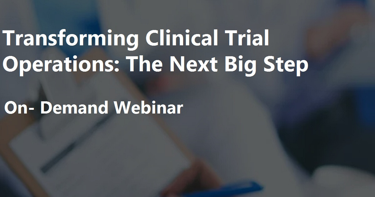 Transforming Clinical Trial Operations: The Next Big Step