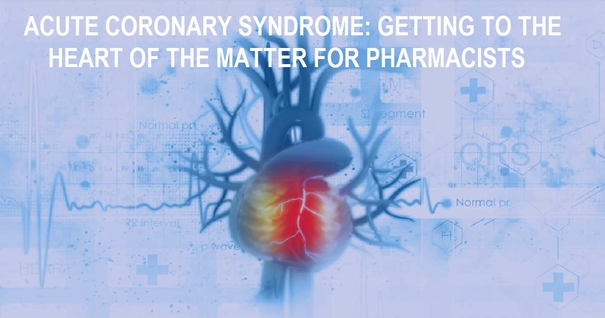 Acute Coronary Syndrome: Getting to the Heart of the Matter for Pharmacists