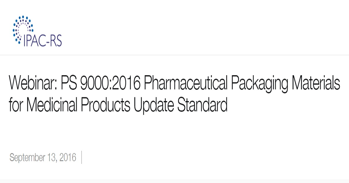 Webinar: PS 9000:2016 Pharmaceutical Packaging Materials for Medicinal Products Update Standard