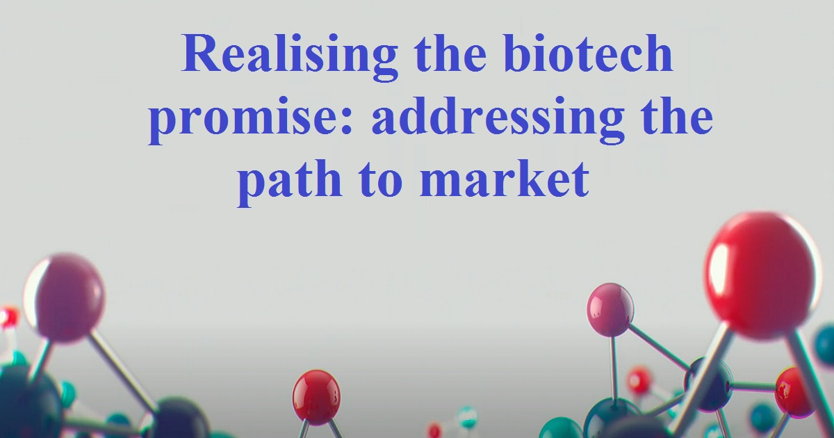 Realising the biotech promise: addressing the path to market