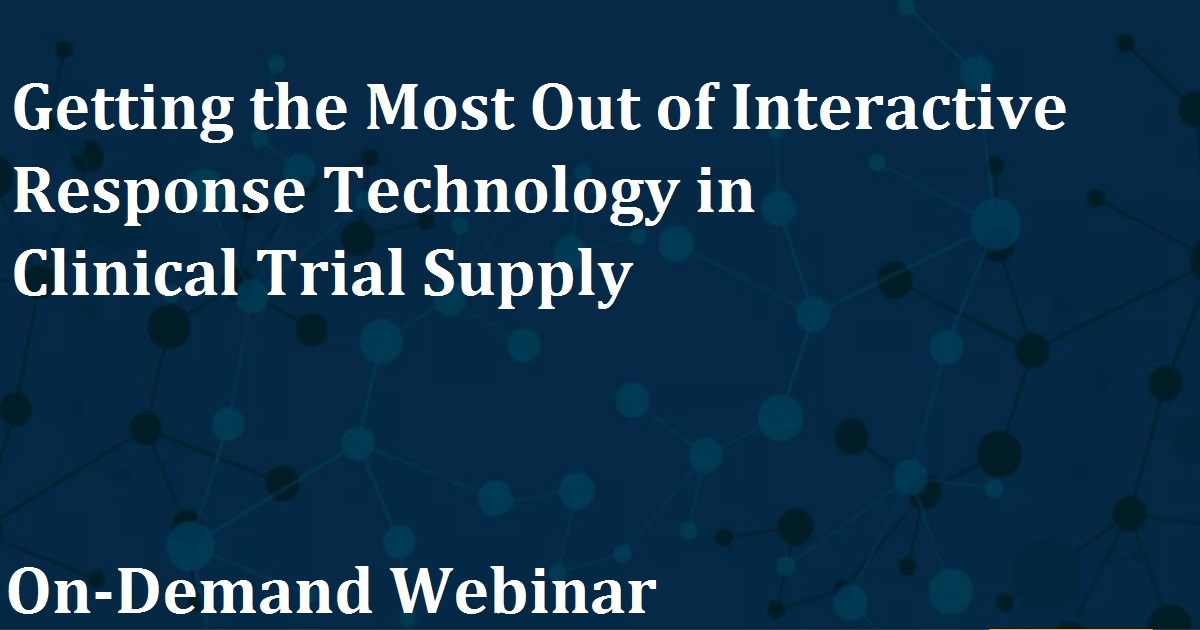 Getting the Most Out of Interactive Response Technology in Clinical Trial Supply
