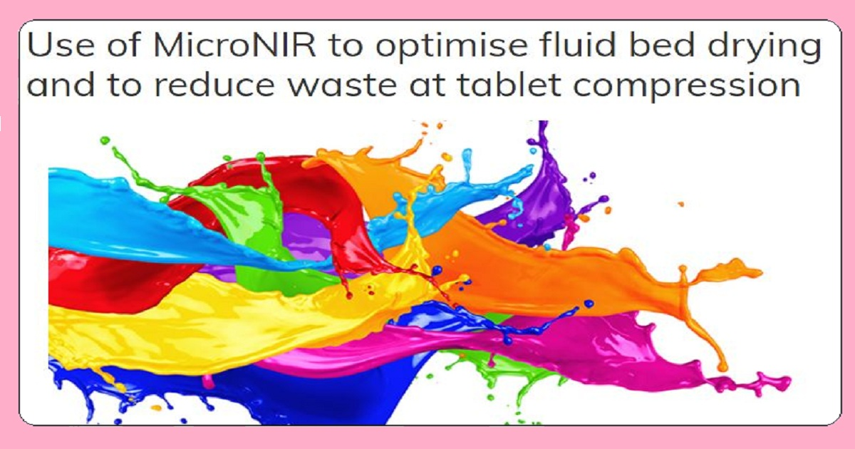 Use of MicroNIR to optimise fluid bed drying and to reduce waste at tablet compression