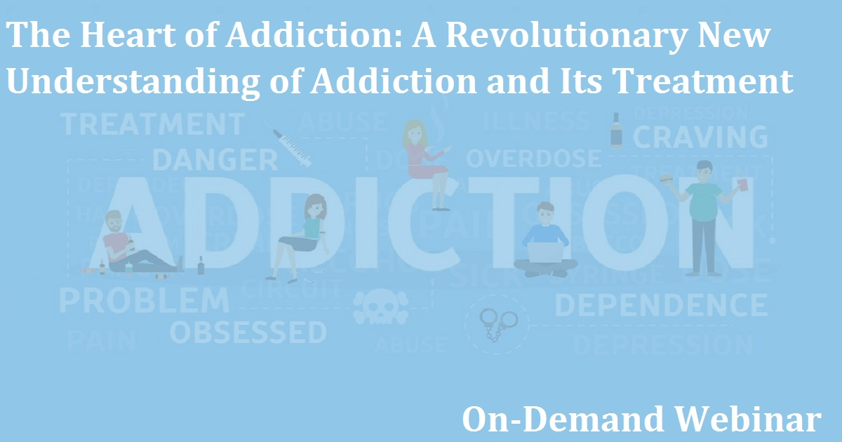 The Heart of Addiction: A Revolutionary New Understanding of Addiction and Its Treatment