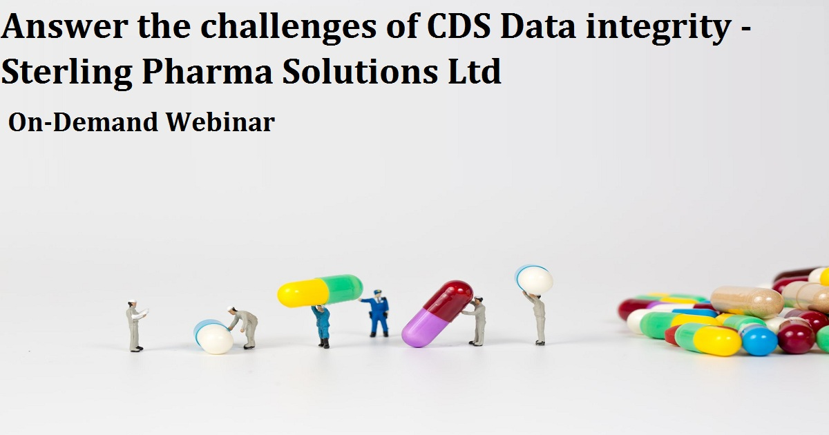 Answer the challenges of CDS Data integrity - Sterling Pharma Solutions Ltd