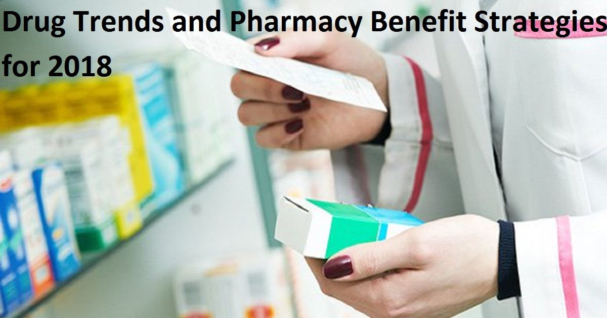 Drug Trends and Pharmacy Benefit Strategies for 2018