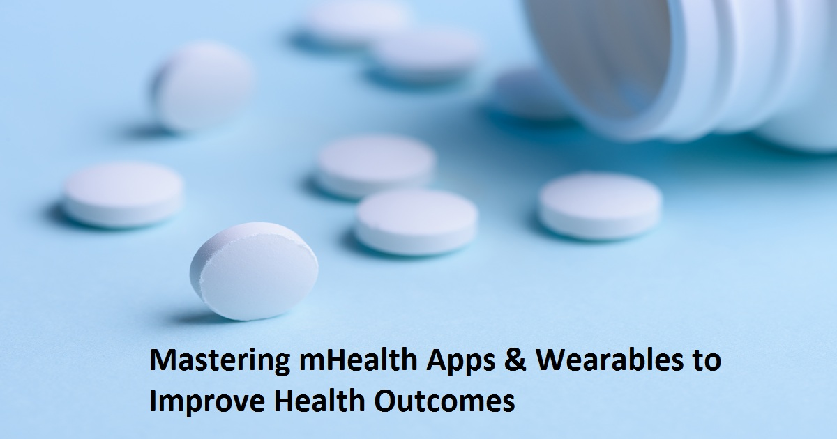 Mastering mHealth Apps & Wearables to Improve Health Outcomes