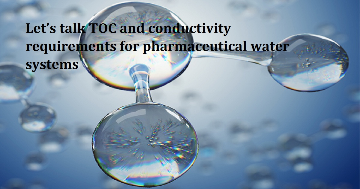 Let's talk TOC and conductivity requirements for pharmaceutical water systems