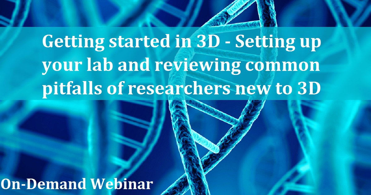 Getting started in 3D - Setting up your lab and reviewing common pitfalls of researchers new to 3D