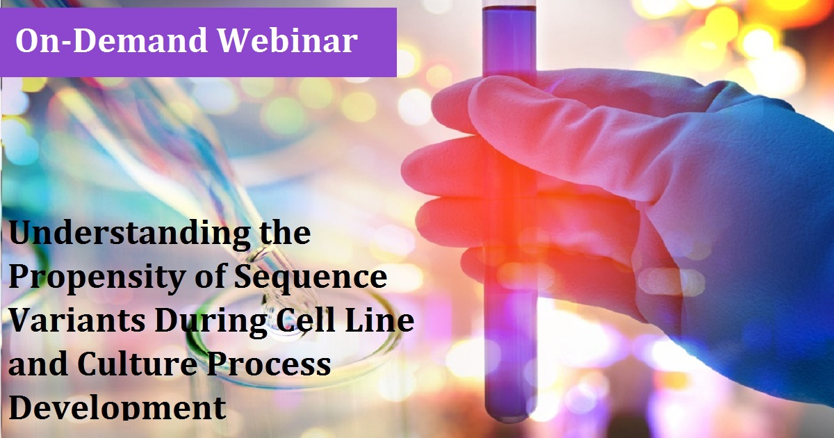 UNDERSTANDING THE PROPENSITY OF SEQUENCE VARIANTS DURING CELL LINE AND CULTURE PROCESS DEVELOPMENT