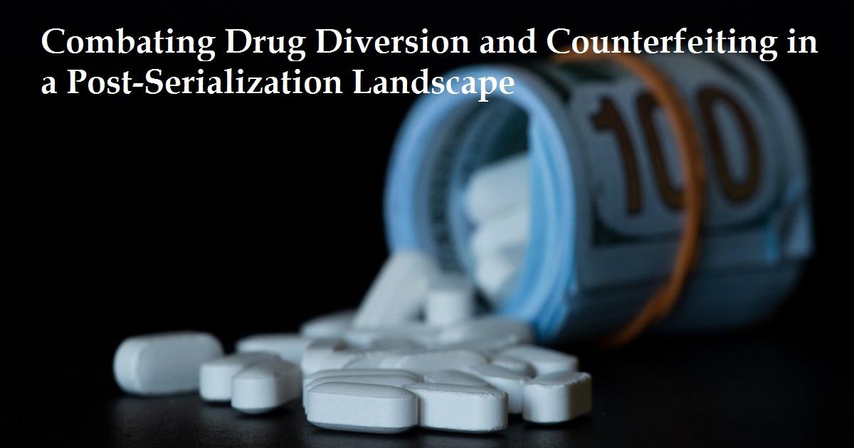 Combating Drug Diversion and Counterfeiting in a Post-Serialization Landscape