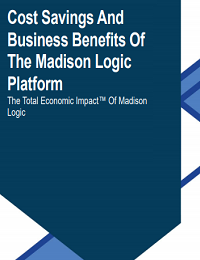 COST SAVINGS AND BUSINESS BENEFITS OF THE MADISON LOGIC PLATFORM