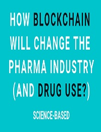 HOW BLOCKCHAIN WILL CHANGE THE PHARMA INDUSTRY.