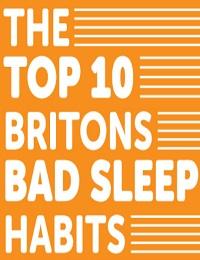 TOP 10 BRITONS BAD SLEEP HABITS