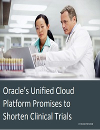 ORACLE'S UNIFIED CLOUD PLATFORM PROMISES TO SHORTEN CLINICAL TRIALS