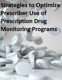 STRATEGIES TO OPTIMIZE PRESCRIBER USE OF PRESCRIPTION DRUG MONITORING PROGRAMS