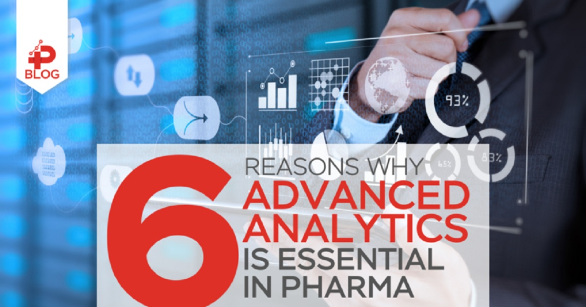 6 REASONS WHY ADVANCED ANALYTICS IS ESSENTIAL IN PHARMA