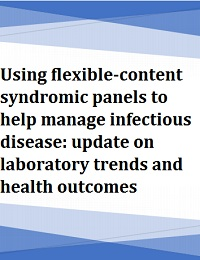 USING FLEXIBLE-CONTENT SYNDROMIC PANELS TO HELP MANAGE INFECTIOUS DISEASE